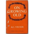 ON GROWING OLD, A.L. VISCHER
