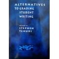 ALTERNATIVES TO GRADING STUDENT WRITING, EDITED BY  STEPHEN  TCHUDI