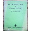 (SOLD) AN OUTLINE ATLAS OF EASTERN HISTORY, R. R. SELLMAN