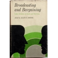 Broadcasting and Bargaining, Labor Relations in Radio and Television, edited by ALLEN E. KOENIG