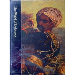 The World of Delacroix 1798-1863, by Tom Prideaux and the Editors of Time-Life Books